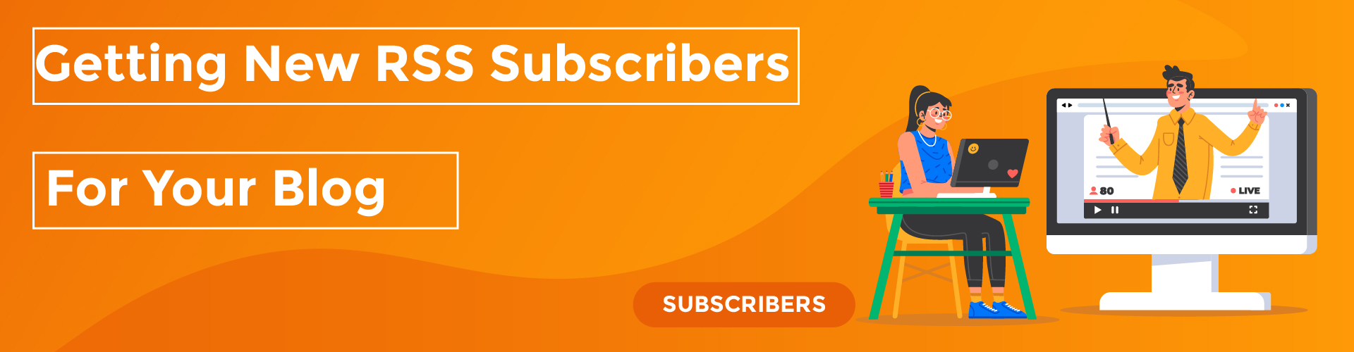 You are currently viewing Getting New RSS Subscribers For Your Blog: How to do it