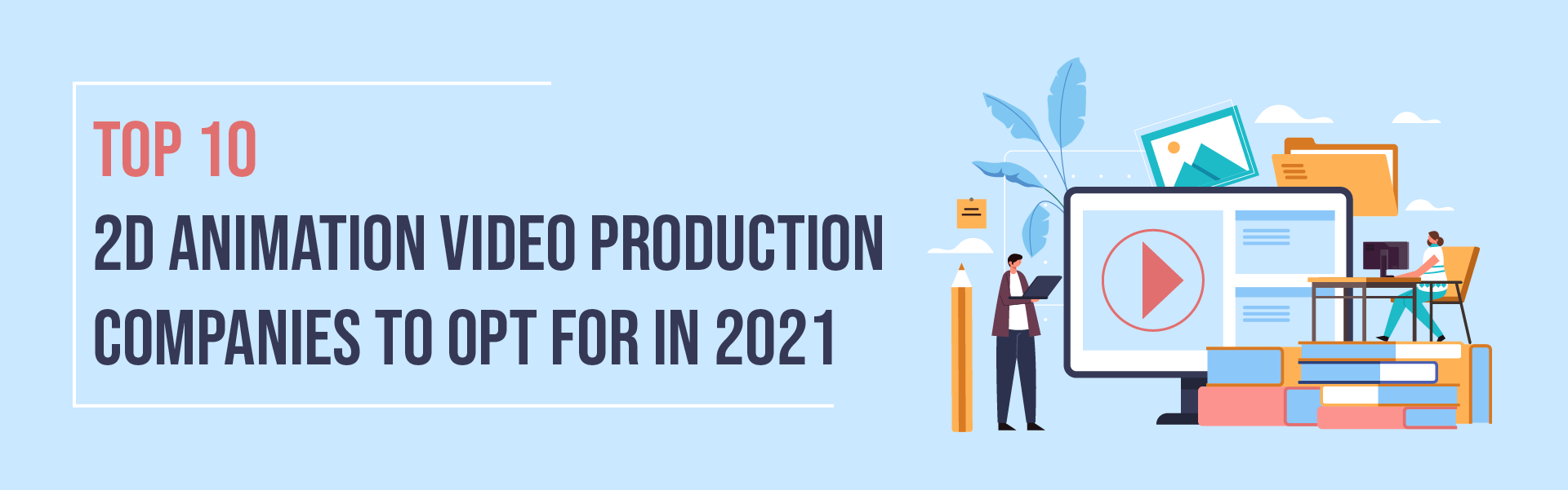 You are currently viewing Top 10 2d Animation Video Production Companies In 2021