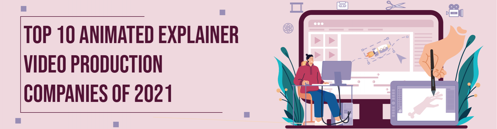 Top 10 Animated Explainer Video Production Companies of 2021